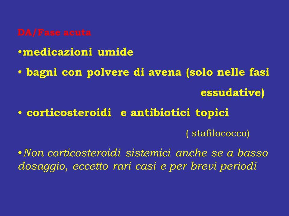 DA/Fase acuta medicazioni umide bagni con polvere di avena (solo nelle fasi essudative) corticosteroidi e antibiotici topici ( stafilococco) Non corti