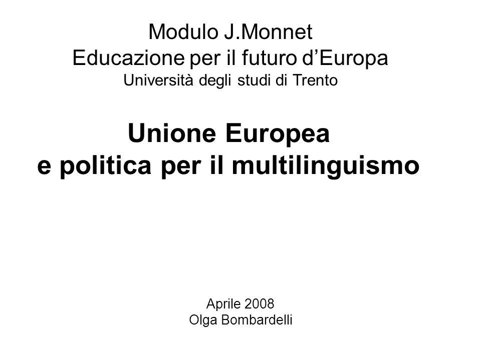 Unione Europea e politica per il multilinguismo Aprile 2008 Olga Bombardelli Modulo J.Monnet Educazione per il futuro dEuropa Università degli studi di Trento