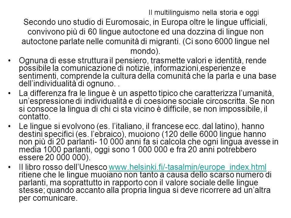 Secondo uno studio di Euromosaic, in Europa oltre le lingue ufficiali, convivono più di 60 lingue autoctone ed una dozzina di lingue non autoctone parlate nelle comunità di migranti.