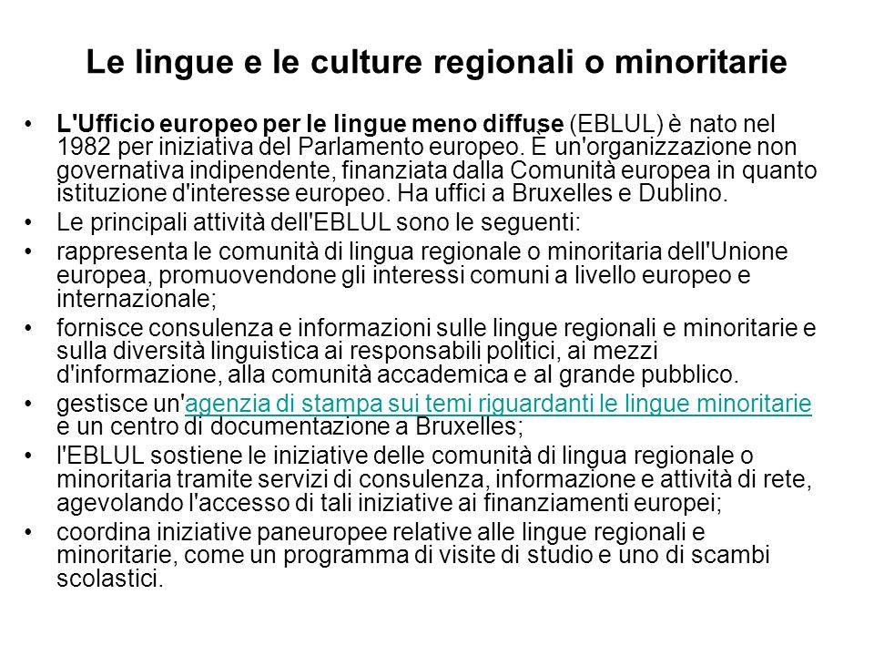 Le lingue e le culture regionali o minoritarie L Ufficio europeo per le lingue meno diffuse (EBLUL) è nato nel 1982 per iniziativa del Parlamento europeo.