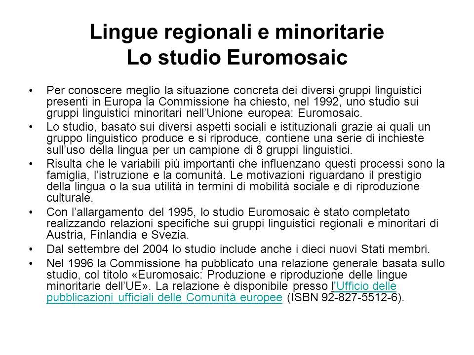 Lingue regionali e minoritarie Lo studio Euromosaic Per conoscere meglio la situazione concreta dei diversi gruppi linguistici presenti in Europa la Commissione ha chiesto, nel 1992, uno studio sui gruppi linguistici minoritari nellUnione europea: Euromosaic.