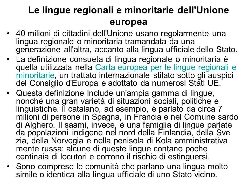 Le lingue regionali e minoritarie dell Unione europea 40 milioni di cittadini dell Unione usano regolarmente una lingua regionale o minoritaria tramandata da una generazione all altra, accanto alla lingua ufficiale dello Stato.