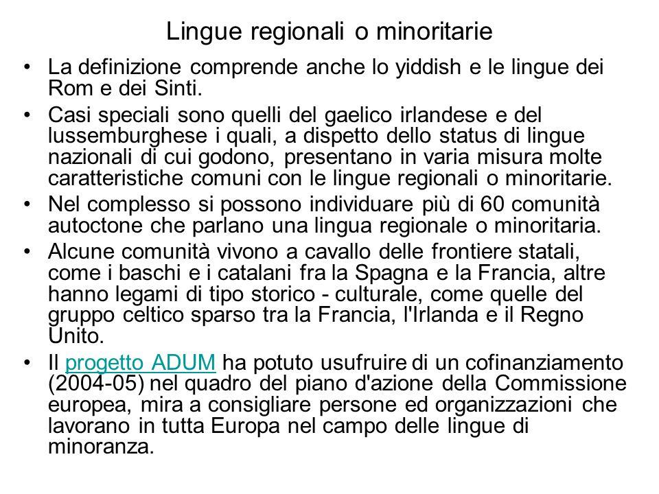 Lingue regionali o minoritarie La definizione comprende anche lo yiddish e le lingue dei Rom e dei Sinti.