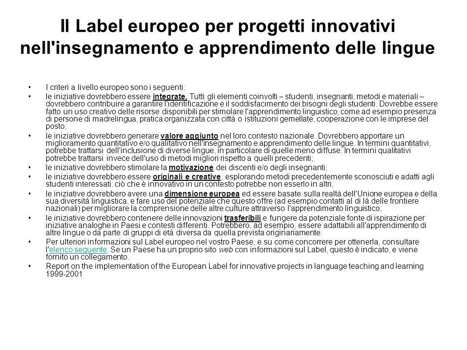 Il Label europeo per progetti innovativi nell insegnamento e apprendimento delle lingue I criteri a livello europeo sono i seguenti: le iniziative dovrebbero essere integrate.