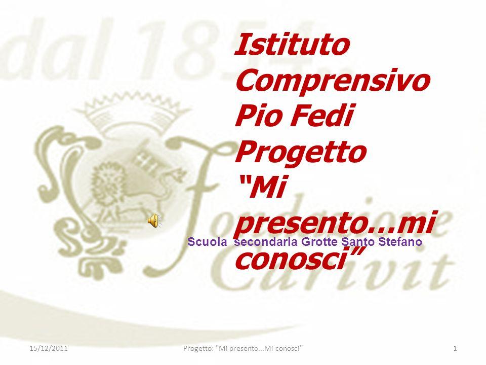 Istituto Comprensivo Pio Fedi Progetto Mi presento…mi conosci 15/12/20111Progetto: