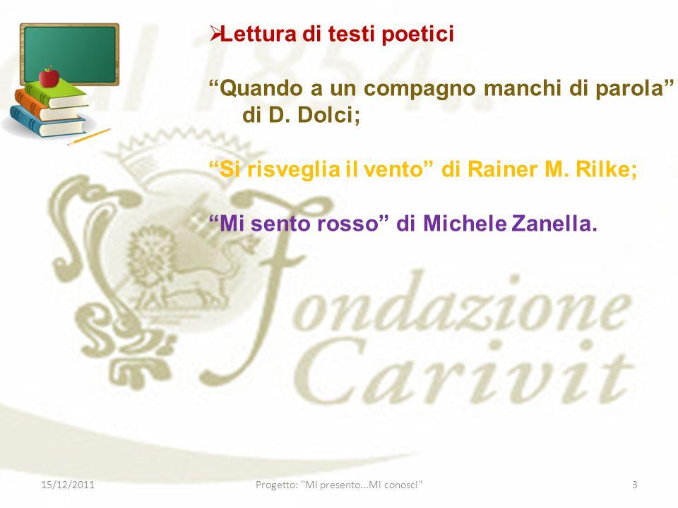 Lettura di testi poetici Quando a un compagno manchi di parola di D. Dolci; Si risveglia il vento di Rainer M. Rilke; Mi sento rosso di Michele Zanell
