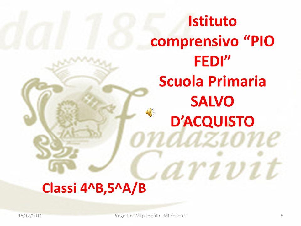 Istituto comprensivo PIO FEDI Scuola Primaria SALVO DACQUISTO Classi 4^B,5^A/B 15/12/20115Progetto: