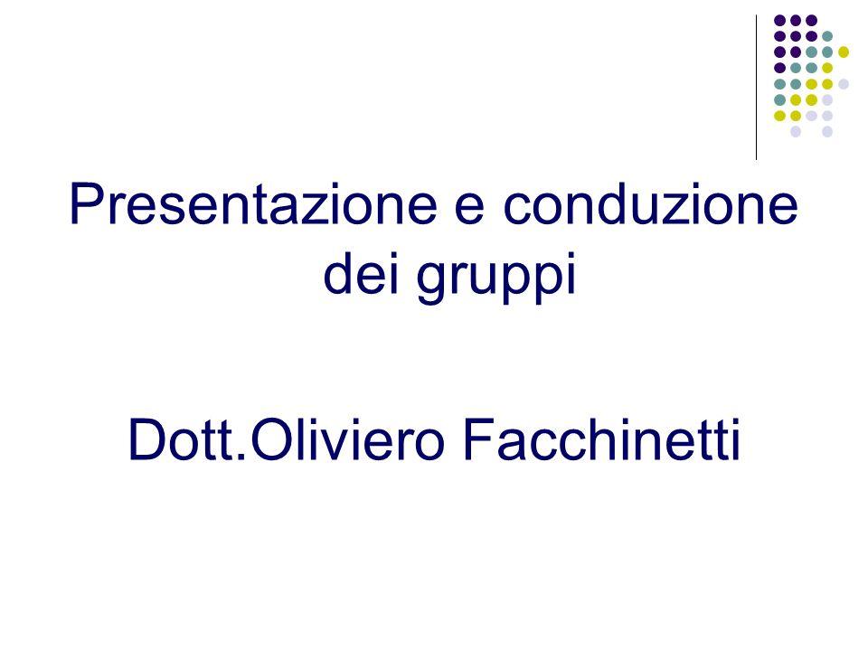 Presentazione e conduzione dei gruppi Dott.Oliviero Facchinetti