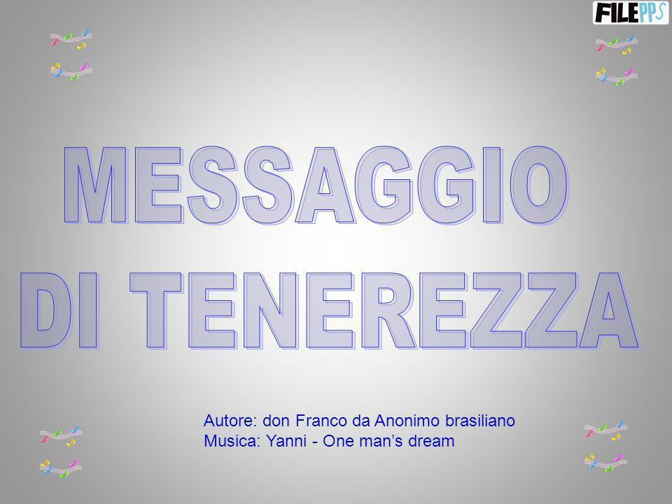 Autore: don Franco da Anonimo brasiliano Musica: Yanni - One mans dream