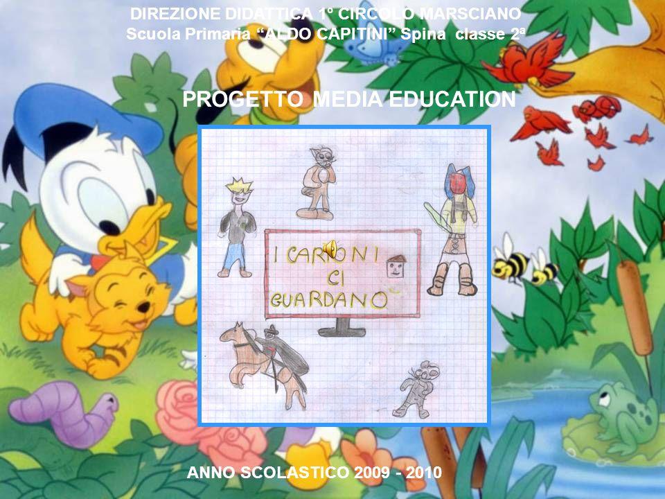 DIREZIONE DIDATTICA 1° CIRCOLO MARSCIANO Scuola Primaria ALDO CAPITINI Spina classe 2ª ANNO SCOLASTICO 2009 - 2010 PROGETTO MEDIA EDUCATION