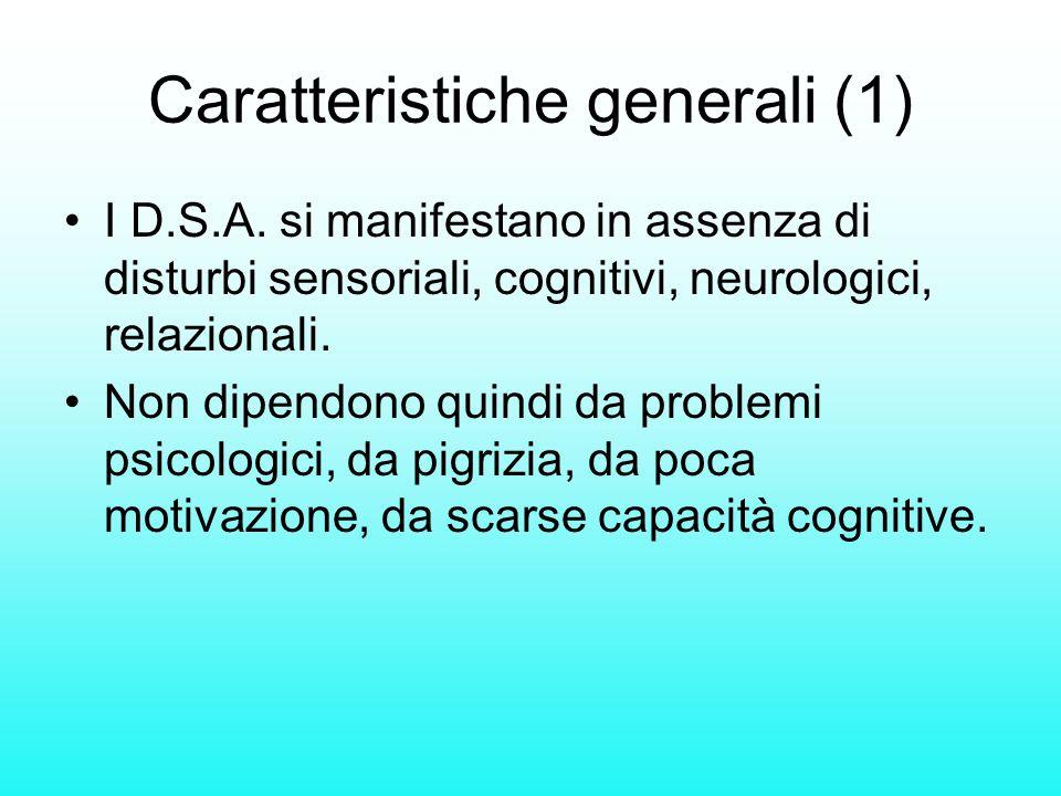 I D.S.A. si manifestano in assenza di disturbi sensoriali, cognitivi, neurologici, relazionali. Non dipendono quindi da problemi psicologici, da pigri