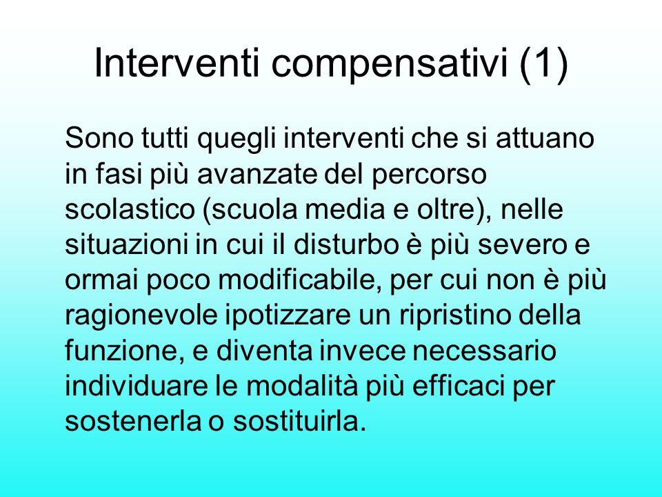 Interventi compensativi (1) Sono tutti quegli interventi che si attuano in fasi più avanzate del percorso scolastico (scuola media e oltre), nelle sit