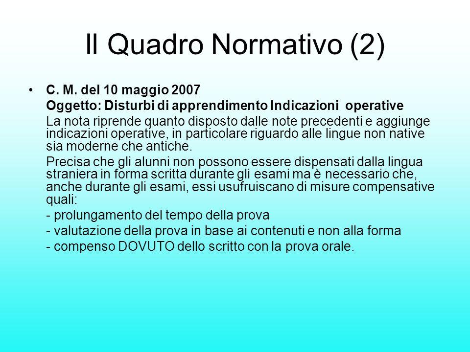 Il Quadro Normativo (2) C. M. del 10 maggio 2007 Oggetto: Disturbi di apprendimento Indicazioni operative La nota riprende quanto disposto dalle note
