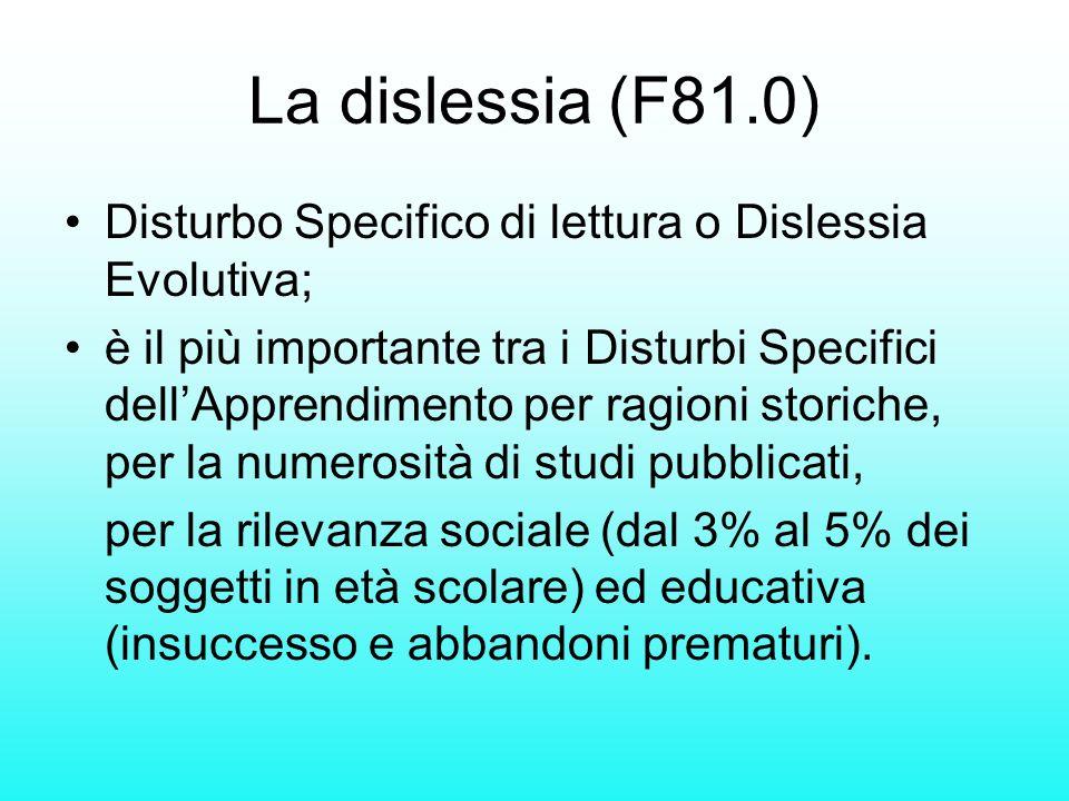 La dislessia (F81.0) Disturbo Specifico di lettura o Dislessia Evolutiva; è il più importante tra i Disturbi Specifici dellApprendimento per ragioni s