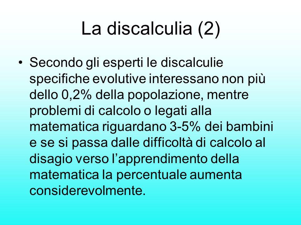 La discalculia (2) Secondo gli esperti le discalculie specifiche evolutive interessano non più dello 0,2% della popolazione, mentre problemi di calcol