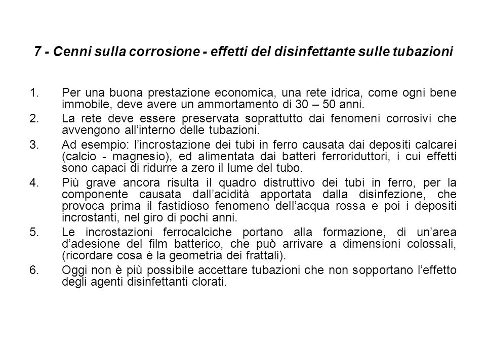7 - Cenni sulla corrosione - effetti del disinfettante sulle tubazioni 1.Per una buona prestazione economica, una rete idrica, come ogni bene immobile