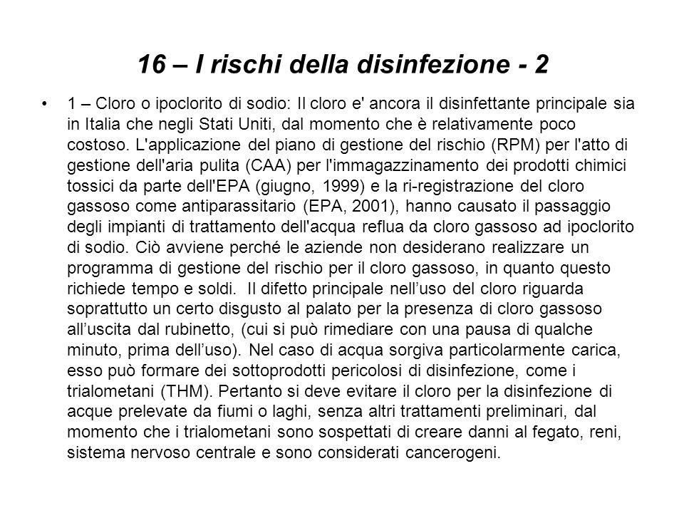 16 – I rischi della disinfezione - 2 1 – Cloro o ipoclorito di sodio: Il cloro e' ancora il disinfettante principale sia in Italia che negli Stati Uni