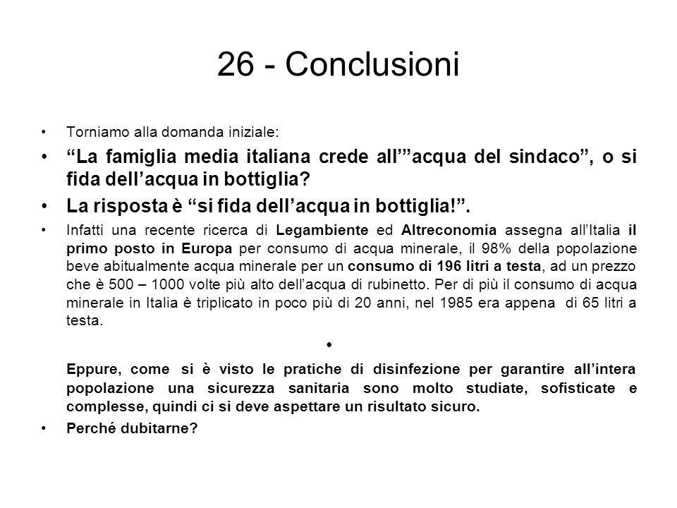 26 - Conclusioni Torniamo alla domanda iniziale: La famiglia media italiana crede allacqua del sindaco, o si fida dellacqua in bottiglia? La risposta