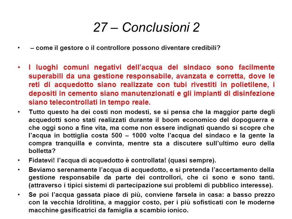 27 – Conclusioni 2 – come il gestore o il controllore possono diventare credibili? I luoghi comuni negativi dellacqua del sindaco sono facilmente supe