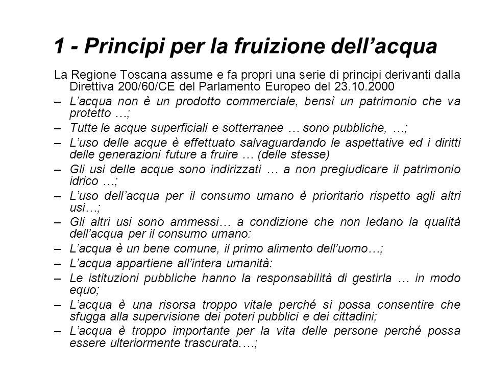 1 - Principi per la fruizione dellacqua La Regione Toscana assume e fa propri una serie di principi derivanti dalla Direttiva 200/60/CE del Parlamento