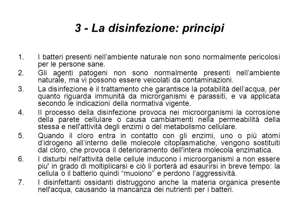 3 - La disinfezione: principi 1.I batteri presenti nellambiente naturale non sono normalmente pericolosi per le persone sane. 2.Gli agenti patogeni no