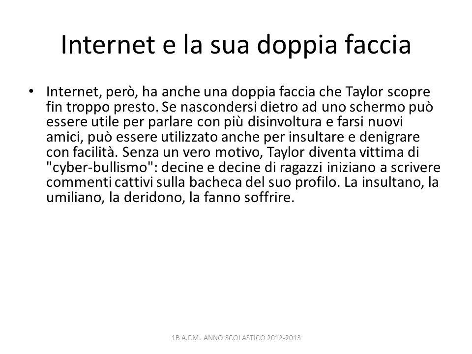 Internet e la sua doppia faccia Internet, però, ha anche una doppia faccia che Taylor scopre fin troppo presto. Se nascondersi dietro ad uno schermo p