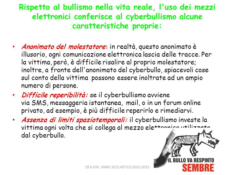 Rispetto al bullismo nella vita reale, l'uso dei mezzi elettronici conferisce al cyberbullismo alcune caratteristiche proprie: Anonimato del molestato