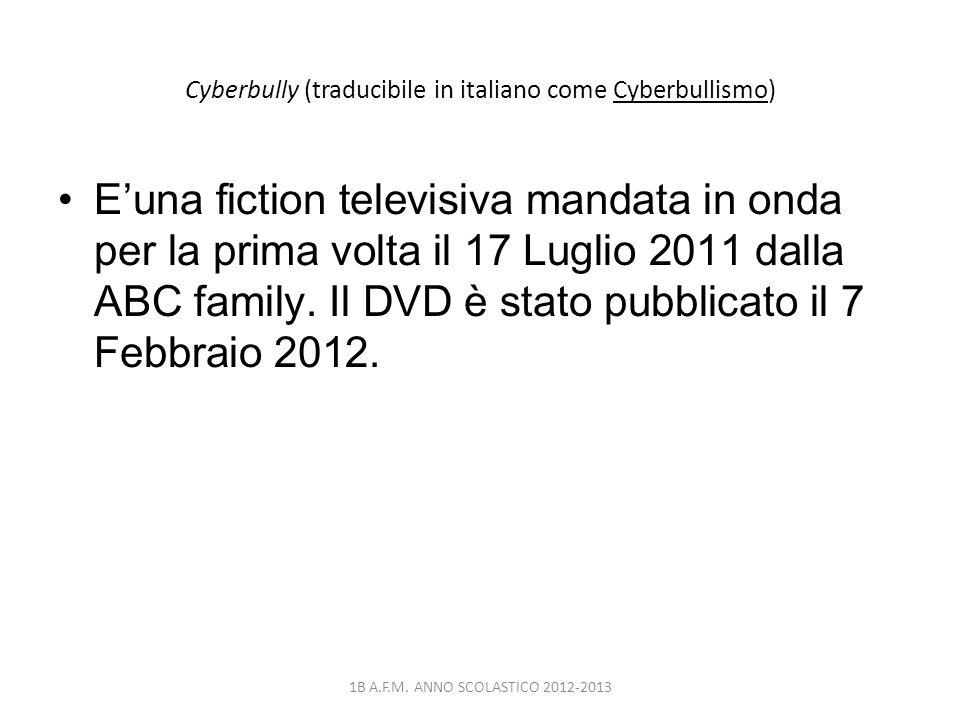 Cyberbully (traducibile in italiano come Cyberbullismo) Euna fiction televisiva mandata in onda per la prima volta il 17 Luglio 2011 dalla ABC family.