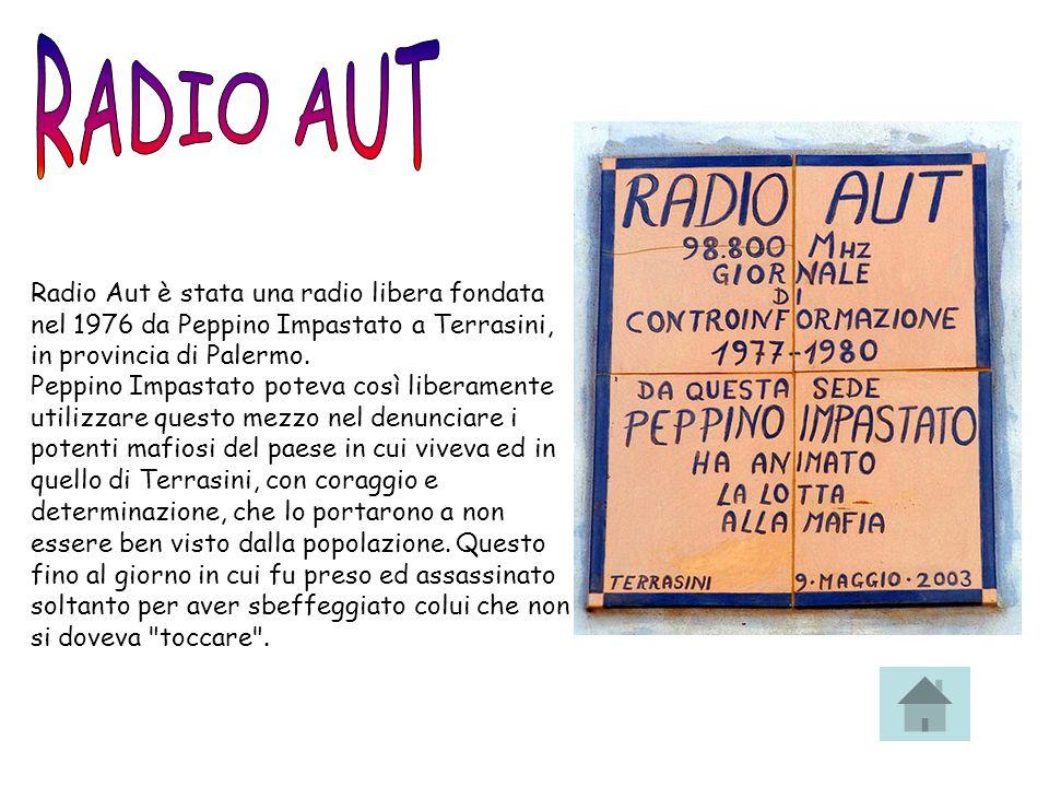 Radio Aut è stata una radio libera fondata nel 1976 da Peppino Impastato a Terrasini, in provincia di Palermo.