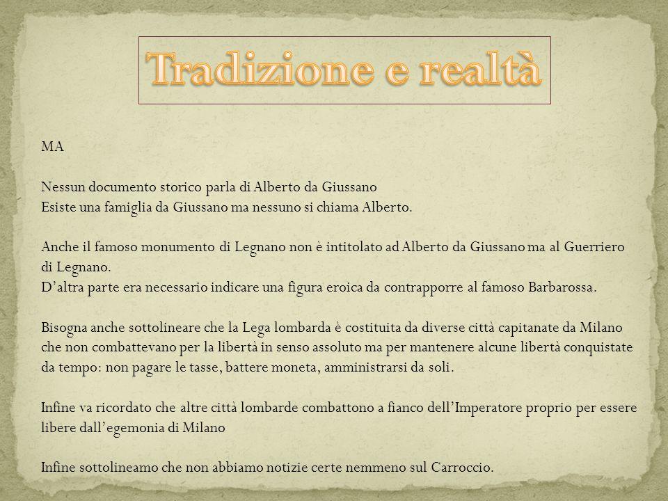 MA Nessun documento storico parla di Alberto da Giussano Esiste una famiglia da Giussano ma nessuno si chiama Alberto.