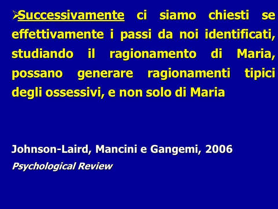 Successivamente ci siamo chiesti se effettivamente i passi da noi identificati, studiando il ragionamento di Maria, possano generare ragionamenti tipi