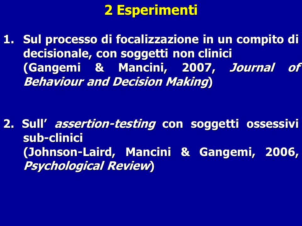 2 Esperimenti 1.Sul processo di focalizzazione in un compito di decisionale, con soggetti non clinici (Gangemi & Mancini, 2007, Journal of Behaviour a