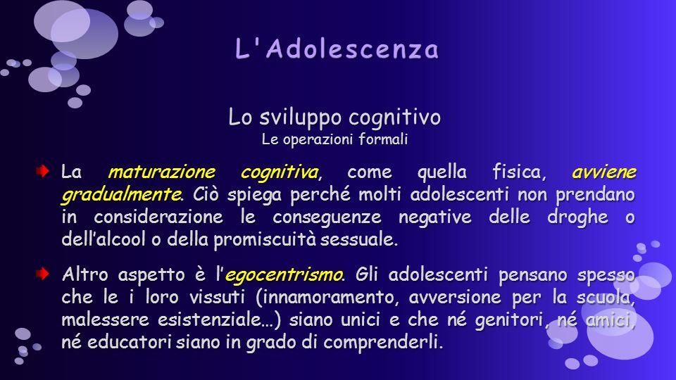 Lo sviluppo cognitivo Le operazioni formali La maturazione cognitiva, come quella fisica, avviene gradualmente.