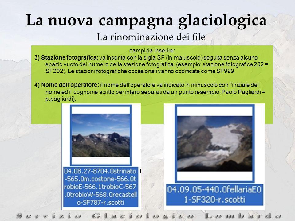 La nuova campagna glaciologica La rinominazione dei file campi da inserire: 3) Stazione fotografica: va inserita con la sigla SF (in maiuscolo) seguita senza alcuno spazio vuoto dal numero della stazione fotografica.