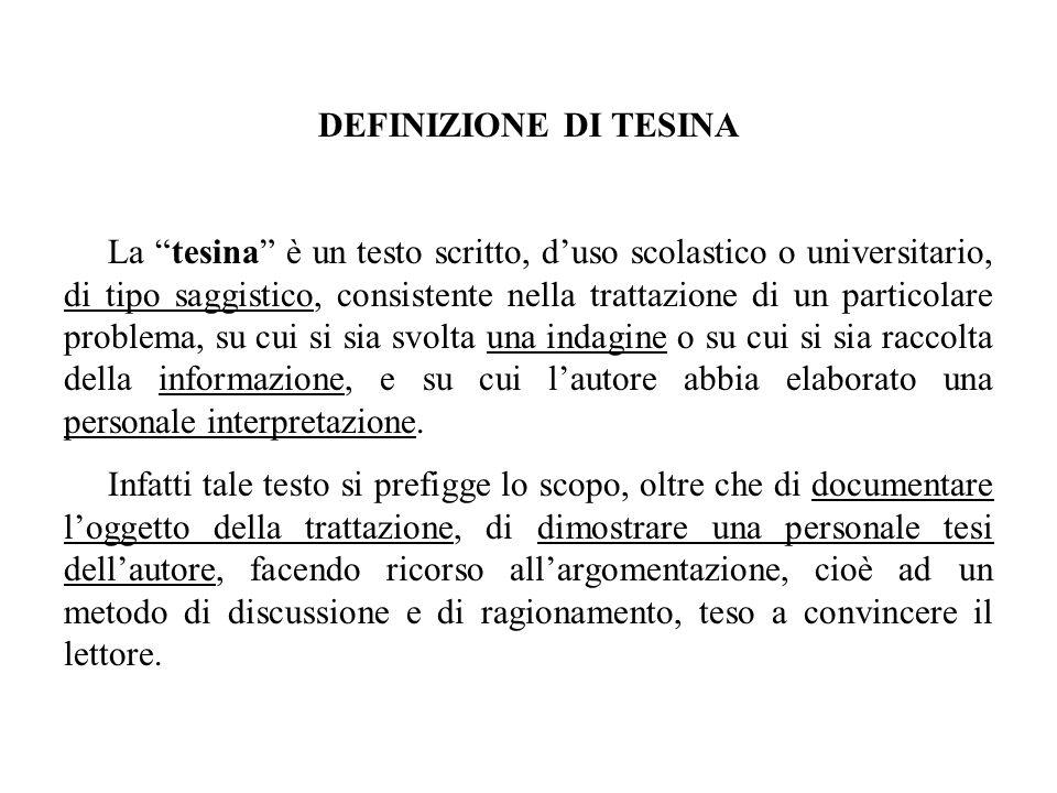 DEFINIZIONE DI TESINA La tesina è un testo scritto, duso scolastico o universitario, di tipo saggistico, consistente nella trattazione di un particola