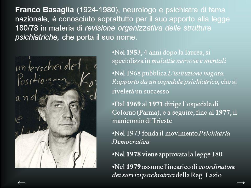 Franco Basaglia (1924-1980), neurologo e psichiatra di fama nazionale, è conosciuto soprattutto per il suo apporto alla legge 180/78 in materia di rev