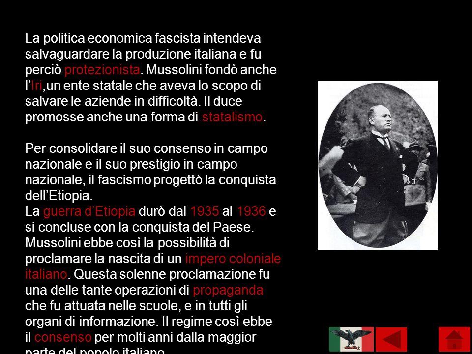La politica economica fascista intendeva salvaguardare la produzione italiana e fu perciò protezionista. Mussolini fondò anche lIri,un ente statale ch