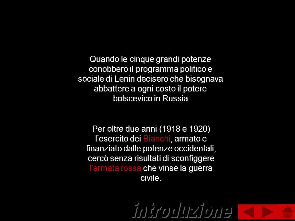 Quando le cinque grandi potenze conobbero il programma politico e sociale di Lenin decisero che bisognava abbattere a ogni costo il potere bolscevico