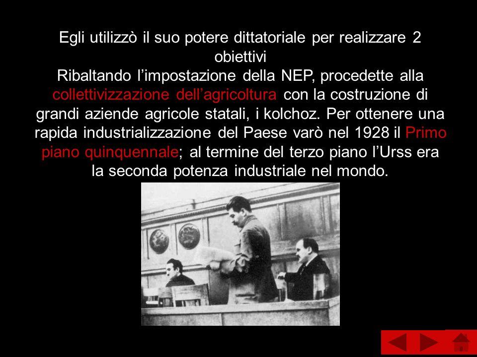 Egli utilizzò il suo potere dittatoriale per realizzare 2 obiettivi Ribaltando limpostazione della NEP, procedette alla collettivizzazione dellagricol