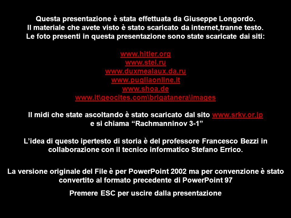 Questa presentazione è stata effettuata da Giuseppe Longordo. Il materiale che avete visto è stato scaricato da internet,tranne testo. Le foto present