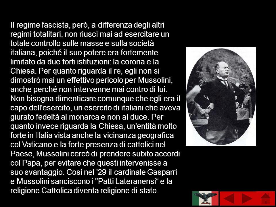 Il regime fascista, però, a differenza degli altri regimi totalitari, non riuscì mai ad esercitare un totale controllo sulle masse e sulla società ita