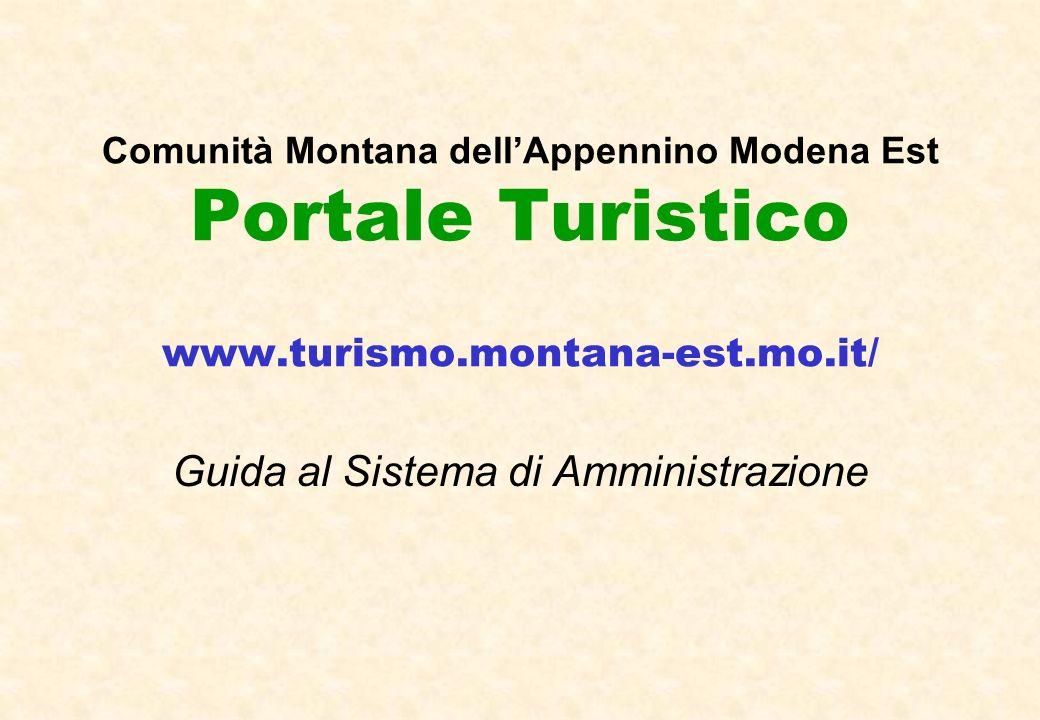 Accesso al Portale Accesso Pubblico (consultazione) www.turismo.montana-est.mo.it www.turismo.comune.montese.mo.it www.turismo.comune.zocca.mo.it www.turismo.comune.guiglia.mo.it CMS (amministrazione) www.turismo.montana-est.mo.it/cmmoestadm