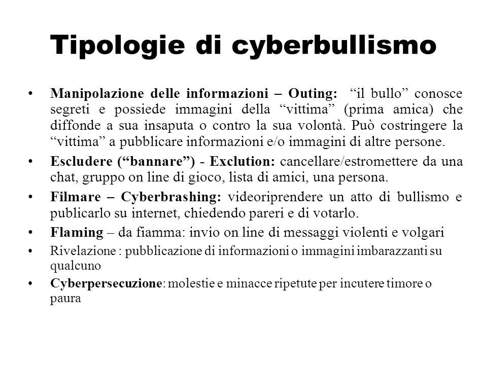 Tipologie di cyberbullismo Manipolazione delle informazioni – Outing: il bullo conosce segreti e possiede immagini della vittima (prima amica) che dif