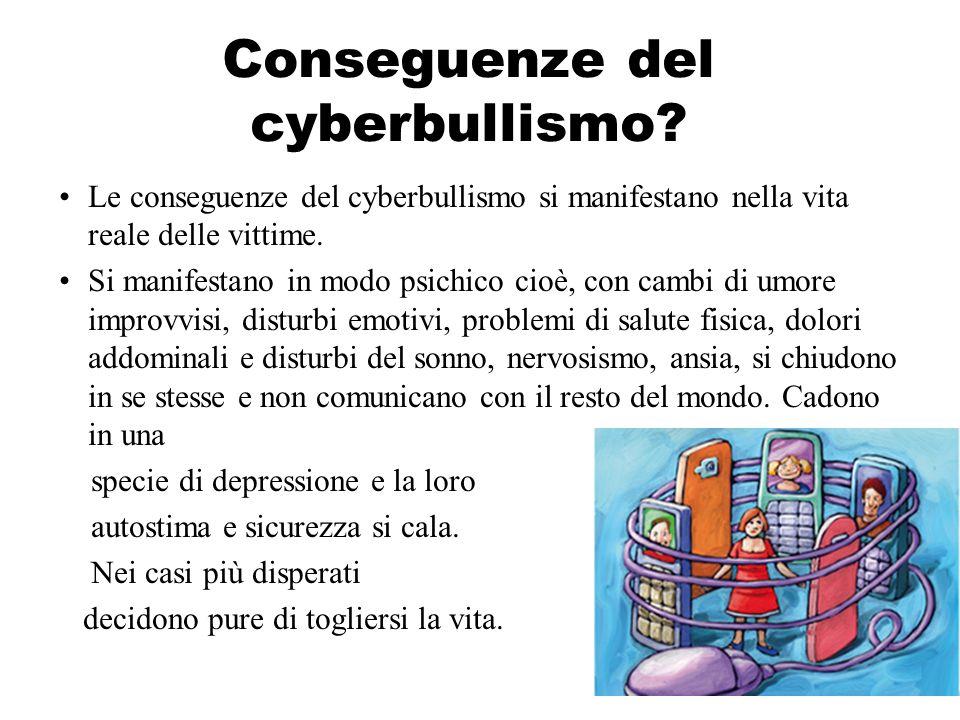 Conseguenze del cyberbullismo? Le conseguenze del cyberbullismo si manifestano nella vita reale delle vittime. Si manifestano in modo psichico cioè, c