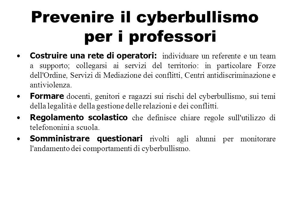Prevenire il cyberbullismo per i professori Costruire una rete di operatori: individuare un referente e un team a supporto; collegarsi ai servizi del