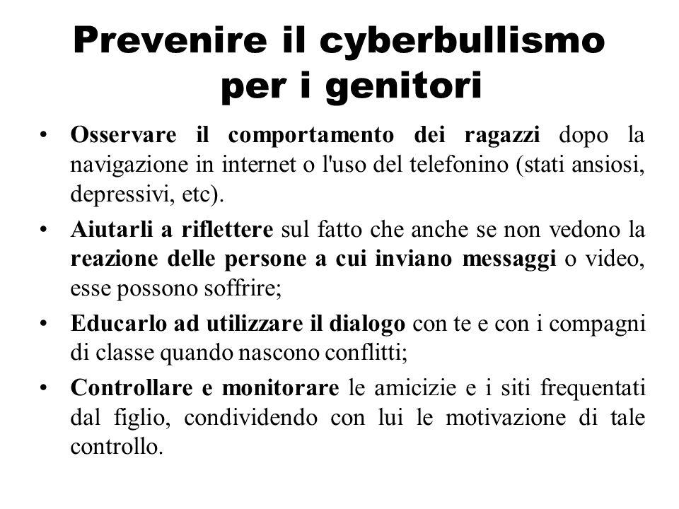 Prevenire il cyberbullismo per i genitori Osservare il comportamento dei ragazzi dopo la navigazione in internet o l'uso del telefonino (stati ansiosi
