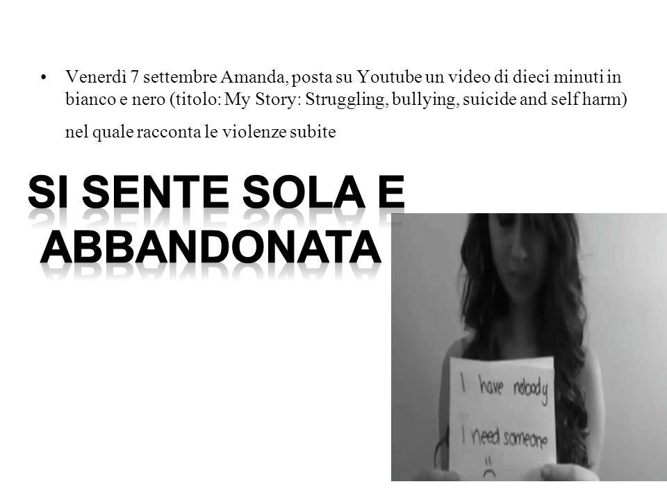 Venerdì 7 settembre Amanda, posta su Youtube un video di dieci minuti in bianco e nero (titolo: My Story: Struggling, bullying, suicide and self harm)