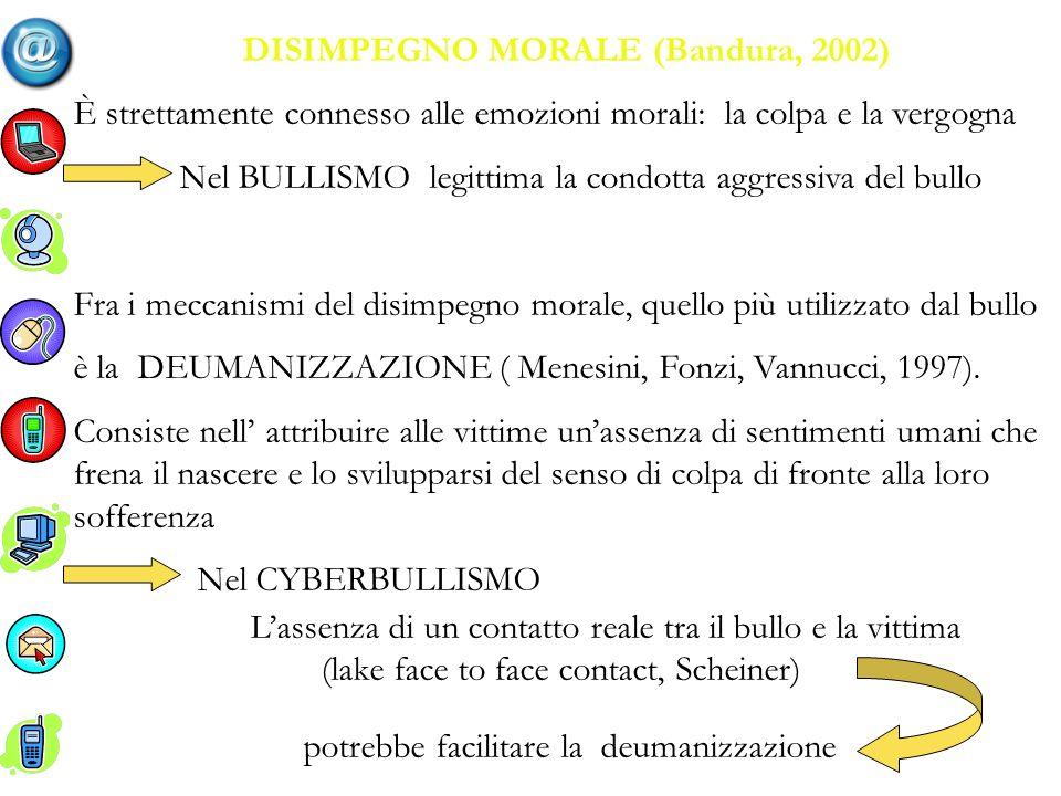 DISIMPEGNO MORALE (Bandura, 2002) È strettamente connesso alle emozioni morali: la colpa e la vergogna Nel BULLISMO legittima la condotta aggressiva d