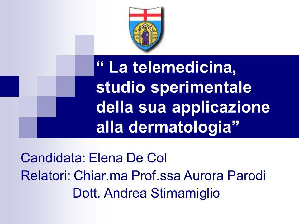 La telemedicina, studio sperimentale della sua applicazione alla dermatologia Candidata: Elena De Col Relatori: Chiar.ma Prof.ssa Aurora Parodi Dott.