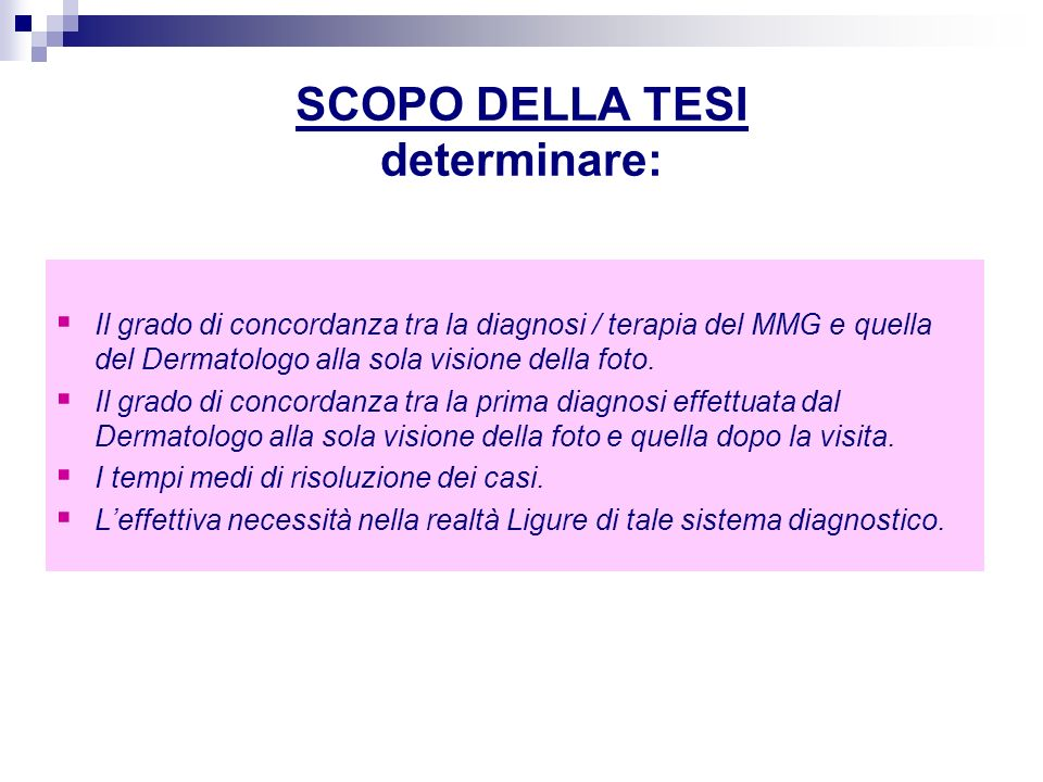 SCOPO DELLA TESI determinare: Il grado di concordanza tra la diagnosi / terapia del MMG e quella del Dermatologo alla sola visione della foto. Il grad